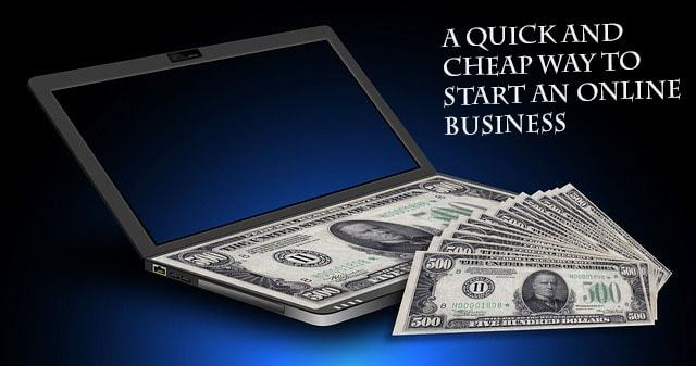 A Quick and Cheap Way to Start an Online Business